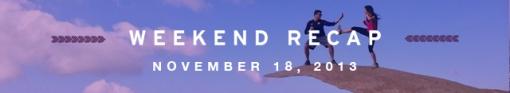 Weekend Recap 11-18-13